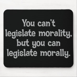 You can't legislate morality mouse pad