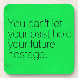 YOU CAN'T LET YOUR PAST HOLD YOUR FUTURE HOSTAGE A BEVERAGE COASTERS