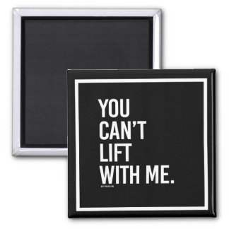 You can't lift with me -   - Gym Humor -.png Magnet