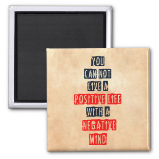 You can't live a positive life with negative mind 2 inch square magnet