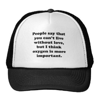 You Can't Live Without Oxygen Hat
