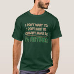 YOU CAN'T MAKE ME...I'M RETIRED! T-Shirt