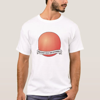 You Cant OD On Vitamin C T-Shirt