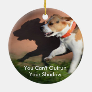 You Can't Outrun Your Shadow Beagle Dog Ceramic Ornament