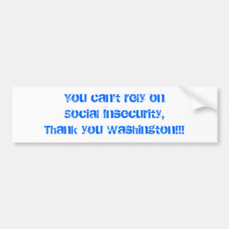 You can't rely on Social Insecurity,Thank you W... Car Bumper Sticker