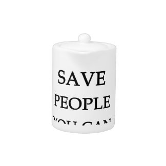 you can't save people you can only love them teapot