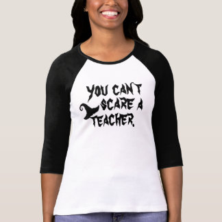 You can't scare a teacher shirt