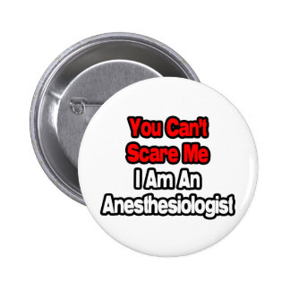 You Can't Scare Me...Anesthesiologist Button