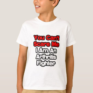 You Can't Scare Me...Arthritis Fighter T-Shirt