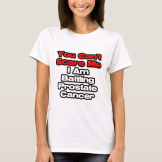 You Can't Scare Me...Battling Prostate Cancer T-Shirt