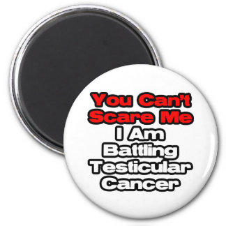 You Can't Scare Me...Battling Testicular Cancer Magnets