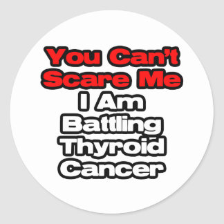 You Can't Scare Me...Battling Thyroid Cancer Classic Round Sticker