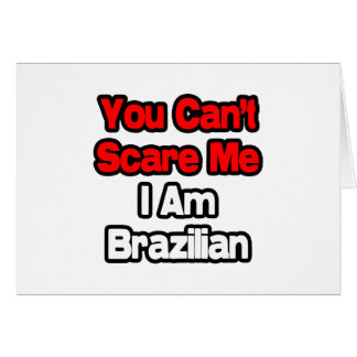 You Can't Scare Me...Brazilian Card
