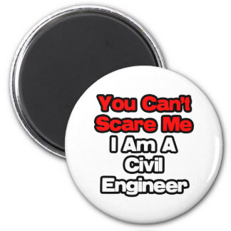 You Can't Scare Me...Civil Engineer Magnets