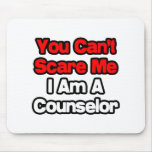 You Can't Scare Me...Counselor Mousepads