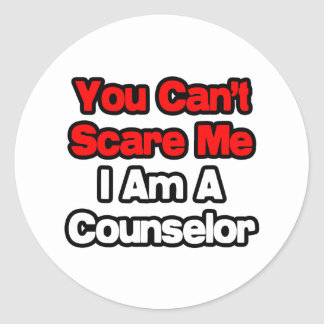 You Can't Scare Me...Counselor Classic Round Sticker