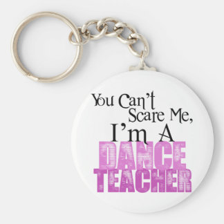 You Can't Scare Me, Dance Teacher Keychain