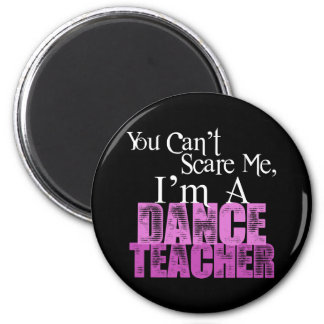 You Can't Scare Me, Dance Teacher Magnet