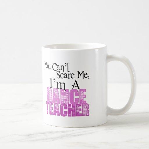 You Can't Scare Me, Dance Teacher Coffee Mugs