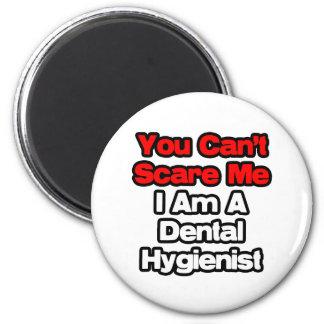 You Can't Scare Me...Dental Hygienist Fridge Magnet