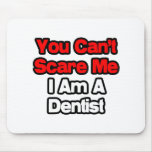 You Can't Scare Me...Dentist Mousepads