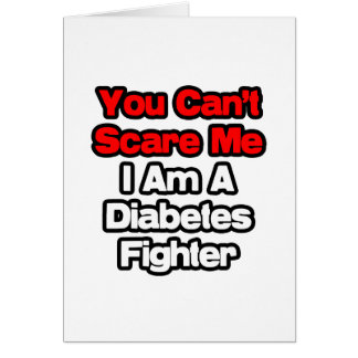 You Can't Scare Me...Diabetes Fighter Card
