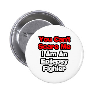 You Can't Scare Me...Epilepsy Fighter Pinback Button