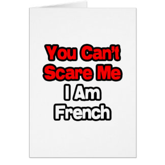 You Can't Scare Me...French Card