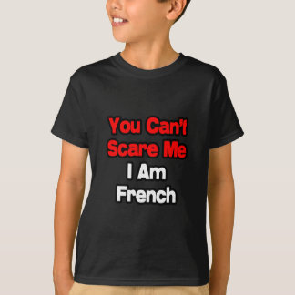 You Can't Scare Me...French T-Shirt