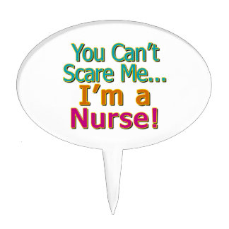 You Can't Scare Me, Funny Nurse Nursing Cake Topper