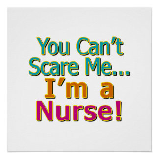 You Can't Scare Me, Funny Nurse Nursing Poster