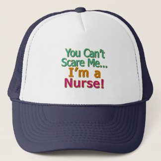 You Can't Scare Me, Funny Nurse Nursing Trucker Hat