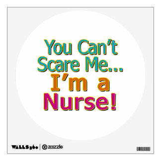 You Can't Scare Me, Funny Nurse Nursing Wall Decal