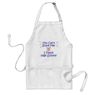 You Cant Scare Me - High School Adult Apron
