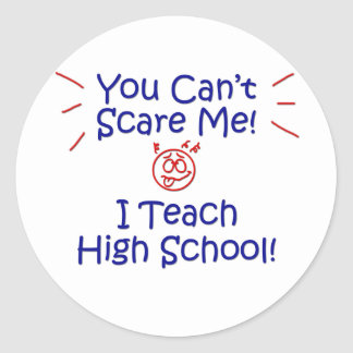You Cant Scare Me - High School Classic Round Sticker