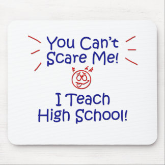 You Cant Scare Me - High School Mouse Pad