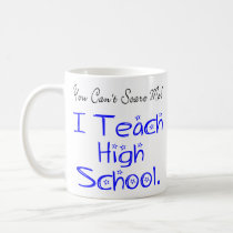 You Can't Scare Me High School Teacher Coffee Mug