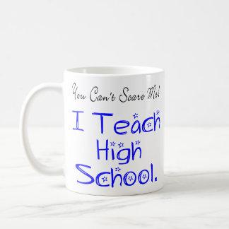 You Can't Scare Me High School Teacher Coffee Mug