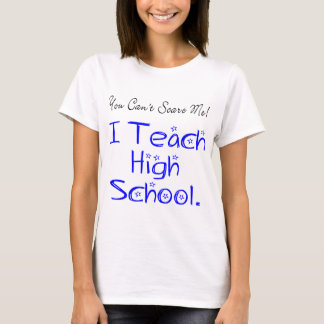 You Can't Scare Me High School Teacher T-Shirt