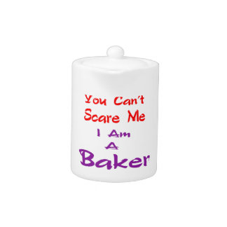You can't scare me I am a Baker.