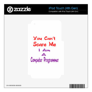 You can't scare me I am a Computer Programmer. iPod Touch 4G Skins