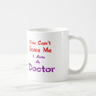 You can't scare me I am a Doctor. Classic White Coffee Mug