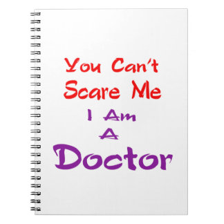 You can't scare me I am a Doctor. Spiral Note Book