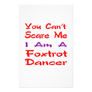 You can't scare me I am a Foxtrot Dancer Stationery Paper