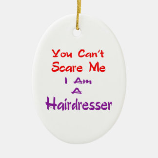 You can't scare me I am a Hairdresser. Ceramic Ornament