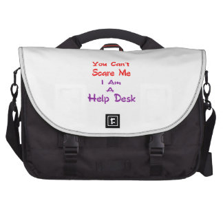 You can't scare me I am a Help Desk Computer Bag
