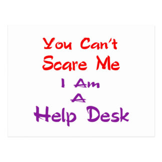 You can't scare me I am a Help Desk Post Card