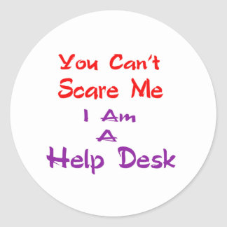 You can't scare me I am a Help Desk Classic Round Sticker