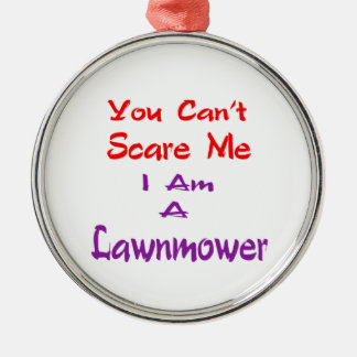 You can't scare me I am a Lawnmower. Christmas Ornaments