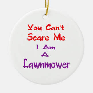 You can't scare me I am a Lawnmower. Christmas Tree Ornaments